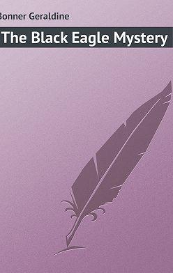 Geraldine Bonner - The Black Eagle Mystery