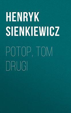 Генрик Сенкевич - Potop, tom drugi