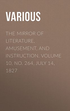 Various - The Mirror of Literature, Amusement, and Instruction. Volume 10, No. 264, July 14, 1827