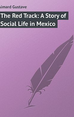 Gustave Aimard - The Red Track: A Story of Social Life in Mexico