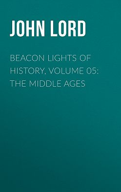 John Lord - Beacon Lights of History, Volume 05: The Middle Ages