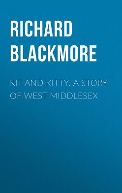 Richard Blackmore - Kit and Kitty: A Story of West Middlesex