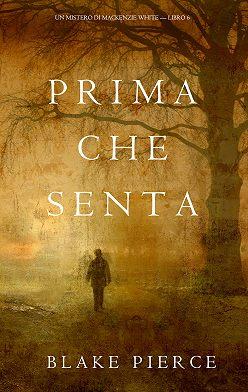 Блейк Пирс - Prima Che Senta