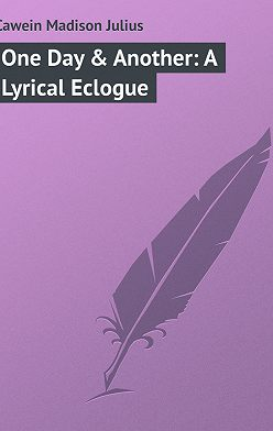 Madison Cawein - One Day & Another: A Lyrical Eclogue