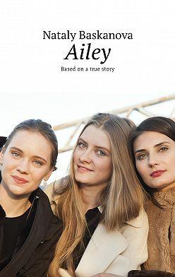 Nataly Baskanova - Ailey. Based on atrue story