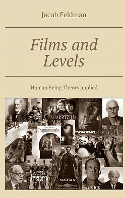 Jacob Feldman - Films and Levels. Human Being Theory applied