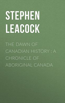 Стивен Ликок - The Dawn of Canadian History : A Chronicle of Aboriginal Canada
