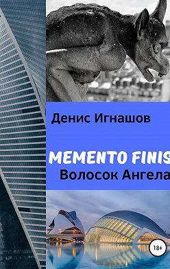 Денис Игнашов - Memento Finis. Волосок Ангела