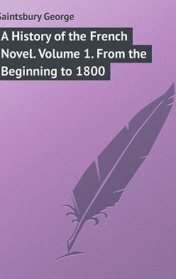 George Saintsbury - A History of the French Novel. Volume 1. From the Beginning to 1800
