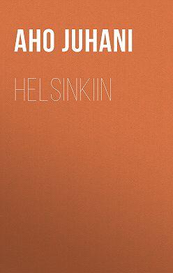 Juhani Aho - Helsinkiin