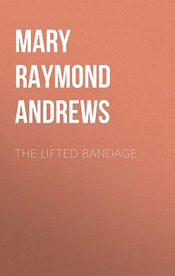 Mary Raymond Shipman Andrews - The Lifted Bandage