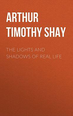 Timothy Arthur - The Lights and Shadows of Real Life