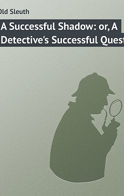 Sleuth Old - A Successful Shadow: or, A Detective's Successful Quest