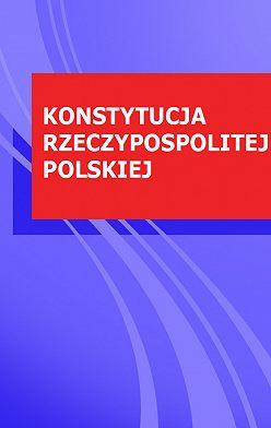 Polska - KONSTYTUCJA RZECZYPOSPOLITEJ POLSKIEJ
