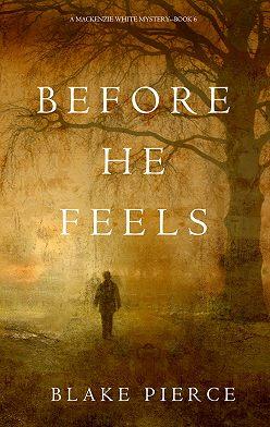 Блейк Пирс - Before He Feels