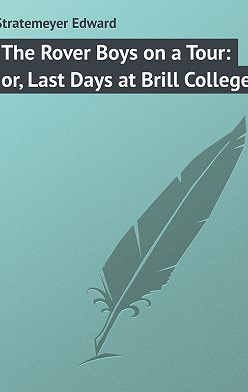 Edward Stratemeyer - The Rover Boys on a Tour: or, Last Days at Brill College