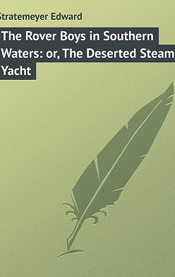 Edward Stratemeyer - The Rover Boys in Southern Waters: or, The Deserted Steam Yacht