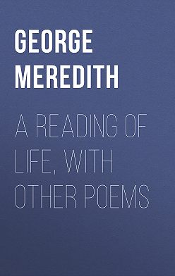 George Meredith - A Reading of Life, with Other Poems