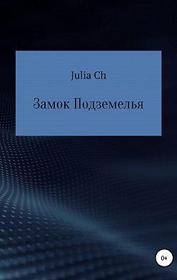 Julia Ch - Замок подземелья