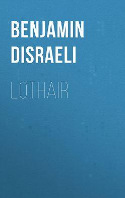 Benjamin Disraeli - Lothair