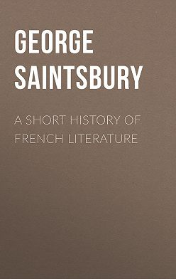 George Saintsbury - A Short History of French Literature