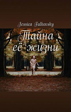 Jessica Falkovsky - Тайна её жизни
