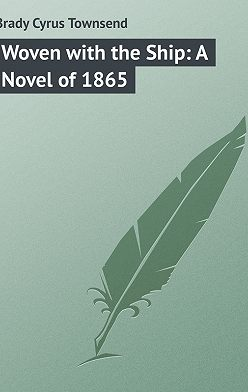 Cyrus Brady - Woven with the Ship: A Novel of 1865