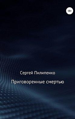 Сергей Пилипенко - Приговоренные смертью