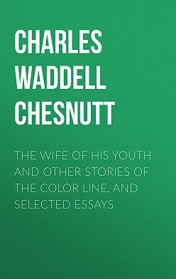 Charles Waddell Chesnutt - The Wife of his Youth and Other Stories of the Color Line, and Selected Essays