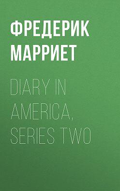 Фредерик Марриет - Diary in America, Series Two