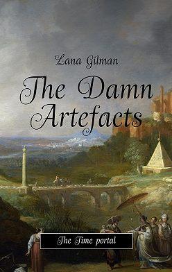 Lana Gilman - The Damn Artefacts