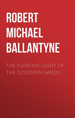 Robert Michael Ballantyne - The Floating Light of the Goodwin Sands
