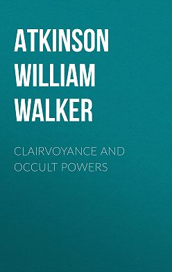 William Atkinson - Clairvoyance and Occult Powers