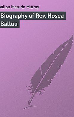 Maturin Ballou - Biography of Rev. Hosea Ballou