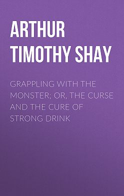 Timothy Arthur - Grappling with the Monster; Or, the Curse and the Cure of Strong Drink
