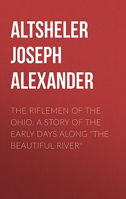 """Joseph Altsheler - The Riflemen of the Ohio: A Story of the Early Days along """"The Beautiful River"""""""