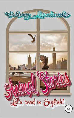 Valery Larchenko - Animal Stories. Let's read in English!