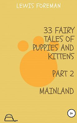 Lewis Foreman - 33 fairy tales of puppies and kittens. MAINLAND