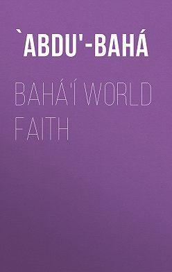 `Abdu'-Bahá - Bahá'í World Faith