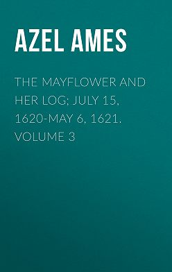 Azel Ames - The Mayflower and Her Log; July 15, 1620-May 6, 1621. Volume 3