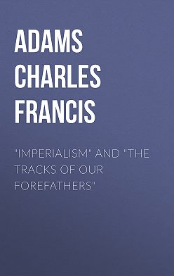 "Charles Adams - ""Imperialism"" and ""The Tracks of Our Forefathers"""