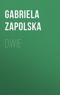 Gabriela Zapolska - Dwie