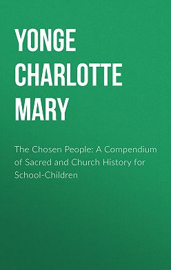 Charlotte Yonge - The Chosen People: A Compendium of Sacred and Church History for School-Children