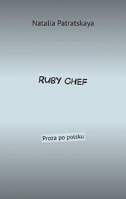 Natalia Patratskaya - Ruby Chef. Proza po polsku