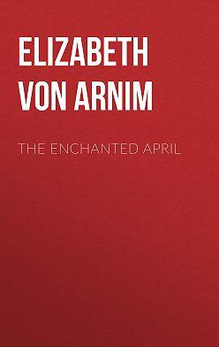 Elizabeth von Arnim - The Enchanted April