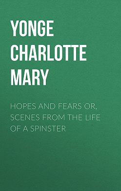 Charlotte Yonge - Hopes and Fears or, scenes from the life of a spinster