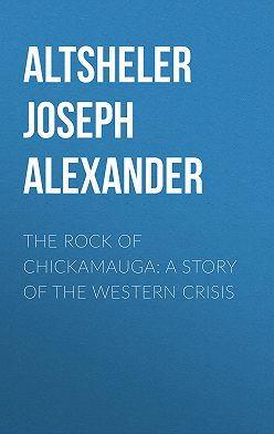 Joseph Altsheler - The Rock of Chickamauga: A Story of the Western Crisis