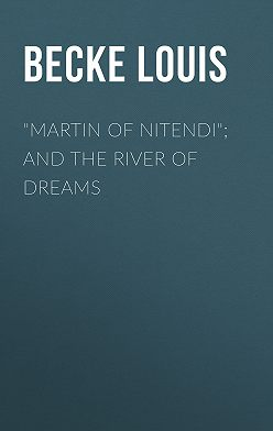 "Louis Becke - ""Martin Of Nitendi""; and The River Of Dreams"