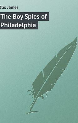 James Otis - The Boy Spies of Philadelphia