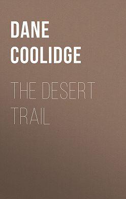 Dane Coolidge - The Desert Trail